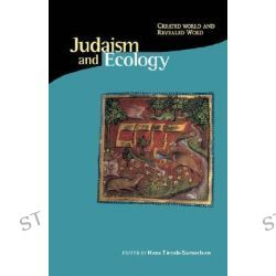 Judaism and Ecology, Created World and Revealed Word by Hava Tirosh-Samuelso, 9780945454366.