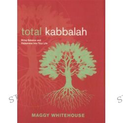 Total Kabbalah, Bring Balance and Happiness Into Your Life by Maggy Whitehouse, 9780811861373.