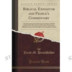 Biblical Expositor and People's Commentary, Containing Accurate Translations from the Hebrew of Difficult Passages of th