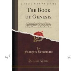 The Book of Genesis, A Translation from the Hebrew in Which the Constituent Elements of the Text Are Separated, to Which