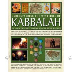Understanding the Mysteries of Kabbalah: Exploring the Ancient Esoteric Heart of Jewish Mysticism, Offers Concise and Pr