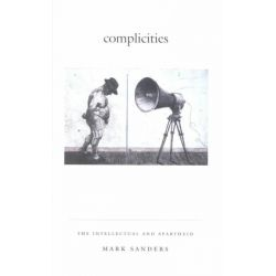 Complicities, The Intellectual and Apartheid by Mark Sanders, 9780822329985.