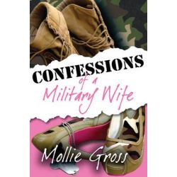 Confessions of A Military Wife by Mollie Gross, 9781611212501.