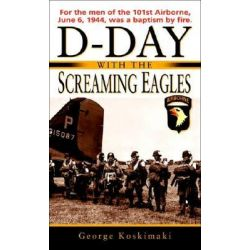 D-Day with the Screaming Eagles by George E Koskimaki, 9780891418924.