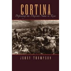 Cortina, Defending the Mexican Name in Texas by Jerry Thompson, 9781623490621.