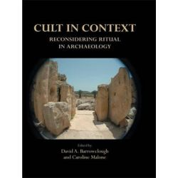 Cult in Context, Reconsidering Ritual in Archaeology by Caroline Malone, 9781842179642.