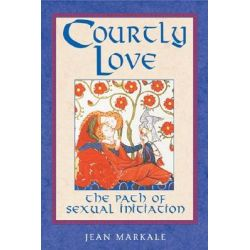 Courtly Love, The Path of Sexual Initiation by Jean Markale, 9780892817719.