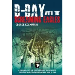 D-Day with the Screaming Eagles by George E. Koskimaki, 9781612000725.