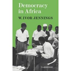 Democracy in Africa by Sir Ivor Jennings, 9780521091961.