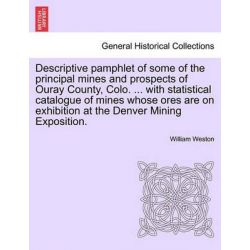 Descriptive Pamphlet of Some of the Principal Mines and Prospects of Ouray County, Colo. ... with Statistical Catalogue  Po angielsku