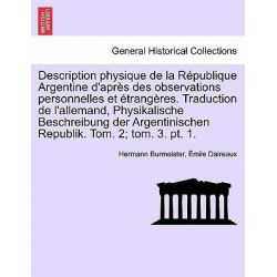 Description Physique de La Republique Argentine D'Apres Des Observations Personnelles Et Etrangeres. Traduction de L'All Po angielsku