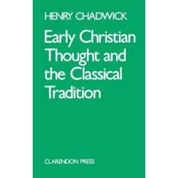 Early Christian Thought and the Classical Tradition, Studies in Justin, Clement, and Origen by Henry Chadwick, 9780198266730.