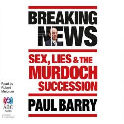Breaking News, Sex, Lies and the Murdoch Succession Audio Book (Audio CD) by Paul Barry, 9781486201891. Buy the audio book online.