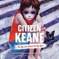 Citizen Keane, The Big Lies Behind the Big Eyes Audio Book (Audio CD) by Adam Parfrey, 9781504608176. Buy the audio book online.