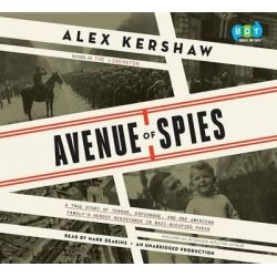Avenue of Spies, A True Story of Terror, Espionage, and One American Family's Heroic Resistance in Nazi-Occupied Paris Audio Book (Audio CD) by Alex Kershaw, 9780553551808. Buy the audio b