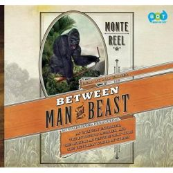 Between Man and Beast, An Unlikely Explorer, the Evolution Debates, and the African Adventure That Took the Victorian Wo