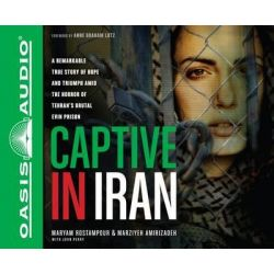 Captive in Iran, A Remarkable True Story of Hope and Triumph Amid the Horror of Tehran's Brutal Evin Prison Audio Book (Audio CD) by Maryam Rostampour, 9781613753446. Buy the audio book on