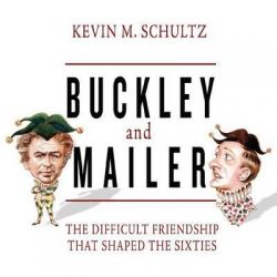Buckley and Mailer, The Difficult Friendship That Shaped the Sixties Audio Book (Audio CD) by Assistant Professor of His