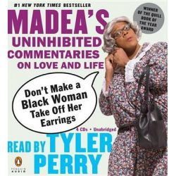 Don't Make a Black Woman Take Off Her Earrings, Madea's Uninhibited Commentaries on Love and Life Audio Book (Audio CD) by Tyler Perry, 9780143058724. Buy the audio book online.