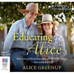 Educating Alice, How a City Girl Found Love and a New Life in the Outback - Then Nearly Lost it All Audio Book (Audio CD) by Alice Greenup, 9781486202355. Buy the audio book online.