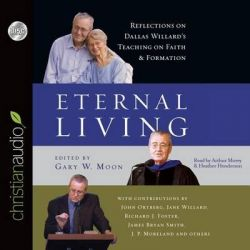 Eternal Living, Reflections on Dallas Willard's Teaching on Faith and Formation Audio Book (Audio CD) by Professor Dallas Willard, 9781610459754. Buy the audio book online.