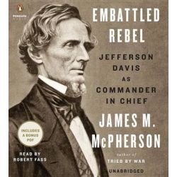 Embattled Rebel, Jefferson Davis as Commander in Chief Audio Book (Audio CD) by George Henry Davis '86 Professor of History James M McPherson, 9781611763164. Buy the audio book online.