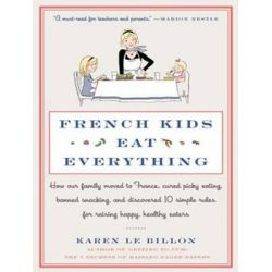 French Kids Eat Everything, How Our Family Moved to France, Cured Picky Eating, Banned Snacking, and Discovered 10 Simpl