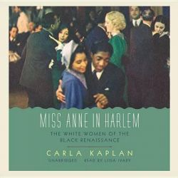 Miss Anne in Harlem, The White Women of the Black Renaissance Audio Book (Audio CD) by Assistant Professor of English Carla Kaplan, 9781483003320. Buy the audio book online.