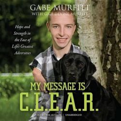 My Message Is C.L.E.A.R., Hope and Strength in the Face of Life's Greatest Adversities Audio Book (Audio CD) by Gabe Murfitt, 9781470844448. Buy the audio book online.