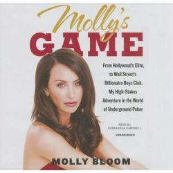 Molly's Game, From Hollywood's Elite, to Wall Street's Billionaire Boys Club, My High-Stakes Adventure in the World of U