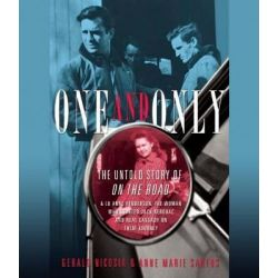 One and Only, The Untold Story of on the Road & Lu Anne Henderson, the Woman Who Started Jack Kerouac and Neal Cassady o