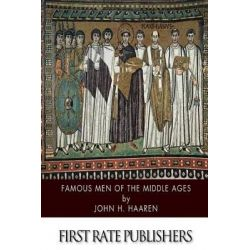 Famous Men of the Middle Ages by John H Haaren, 9781500378226.