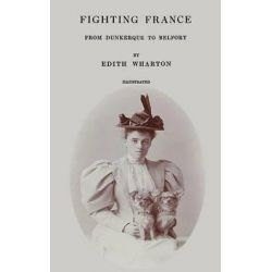 Fighting France, From Dunkerque to Belfort by Edith Wharton, 9781497562905.