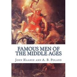Famous Men of the Middle Ages by John H Haaren, 9781449521202.