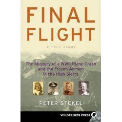 Final Flight, The Mystery of a WW II Plane Crash and the Frozen Airmen in the High Sierra by Peter Stekel, 9780899974750.