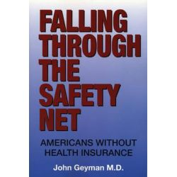 Falling Through the Safety Net, Americans Without Health Insurance by John, MD Geyman, 9781567512540.