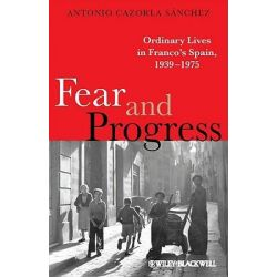 Fear and Progress, Ordinary Lives in Franco's Spain, 1939-1975 by Antonio Cazorla Sanchez, 9781405133166.