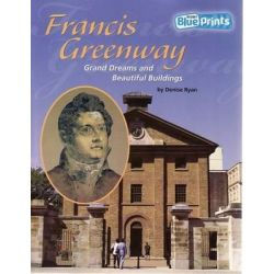 Francis Greenway: Grand Drams and Beautiful Buildings, Rigby Blueprints Middle Primary B Unit 3 by Pearson Education Australia, 9780731273881.