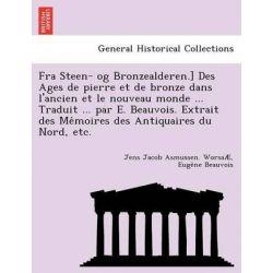 Fra Steen- Og Bronzealderen.] Des Ages de Pierre Et de Bronze Dans L'Ancien Et Le Nouveau Monde ... Traduit ... Par E. B