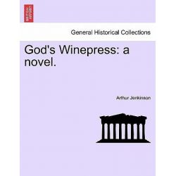 God's Winepress, A Novel. by Arthur Jenkinson, 9781241578657.