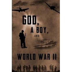 God, a Boy, and World War II by Karl Feucht, 9781501006722.