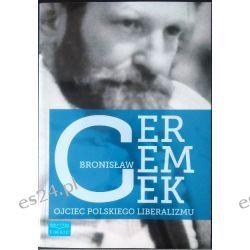 Bronisław Geremek - Ojciec polskiego liberalizmu