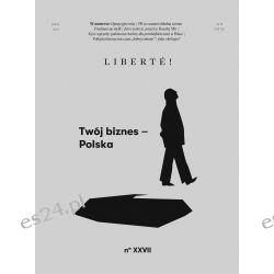 "Liberte! nr XXVII - ""Twój biznes - Polska"""