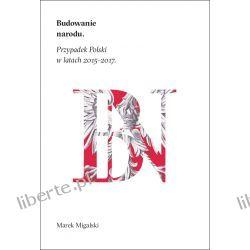 """Marek Migalski """"Budowanie narodu. Przypadek Polski w latach 2015-2017"""""""