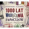 1000 lat wkurzania Francuzów - Clarke Stephen