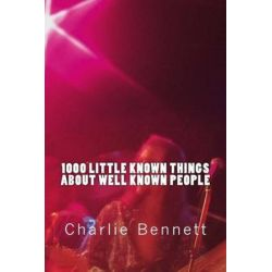 1000 Little Known Things about Well Known People by Charlie Bennett | 9781540510952 | Booktopia