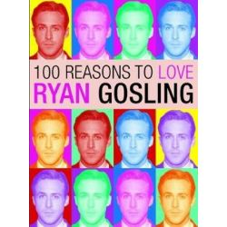 100 Reasons to Love Ryan Gosling by Joanna Benecke | 9780859655019 | Booktopia