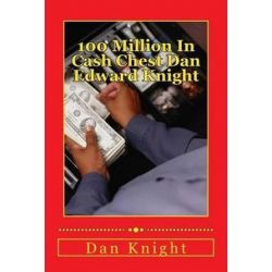 100 Million in Cash Chest Dan Edward Knight, Public and Business Donates for Mayor for 2015 by Mayr Dan Edward Knight Sr | 9781500915995 | Booktopia