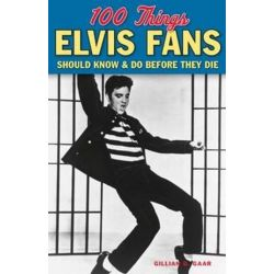 100 Things Elvis Fans Should Know & do Before They Die, 100 Things... Fans Should Know & Do Before They Die by GILLIAN GAAR | 9781600789083 | Booktopia