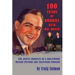 100 Years of Brodies with Hal Roach, The Jaunty Journeys of a Hollywood Motion Picture and Television Pioneer by Craig Calman | 9781593935771 | Booktopia